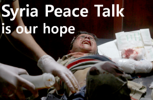 "A STEP TOWARDS PEACE ""The World urge Syria peace talks"" Syria peace talk Syria rebel Assad"