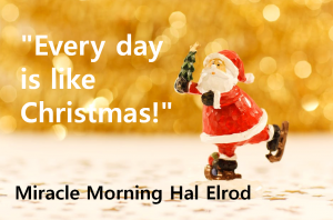 A STEP TOWARDS PEACE [Miracle Morning for 10 days] I Never Give Up! Youtube Miracle Morning Hal Elrod Every day is like Christmas dead for 6 minutes change