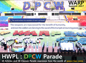 A STEP TOWARDS PEACE [D-7] One Year After from 3rd WARP Summit Spreading a culture of peace peace festival Peace Academy IPYG Card Performance Hidden heroes DPCW Parade DPCW Collaboration for Peace Development Building a Peace Community through the DPCW Arirang of Peace 3rd WARP Summit 2017 3rd Annual Commemoration of the WARP Summit 2018 HWPL World Peace Summit