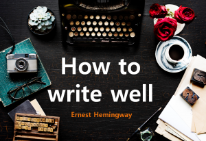 A STEP TOWARDS PEACE How to write well : Ernest Hemingway Study the greats Iceberg Theory How to write well Ernest Hemingway 'The Old Man and the Sea'