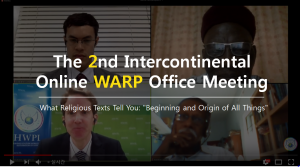 A STEP TOWARDS PEACE The 2nd HWPL Intercontinental Online WARP Office Meeting #1 What Religious Texts Tell You WeWantPeace WARP Offices WARP trustworthy scripture The 2nd HWPL Intercontinental Online WARP Office Meeting Religion Prophecy and Fulfillment Nobel Peace Prize HWPL DPCW Beginning and Origin of All Things Alliance of Religions