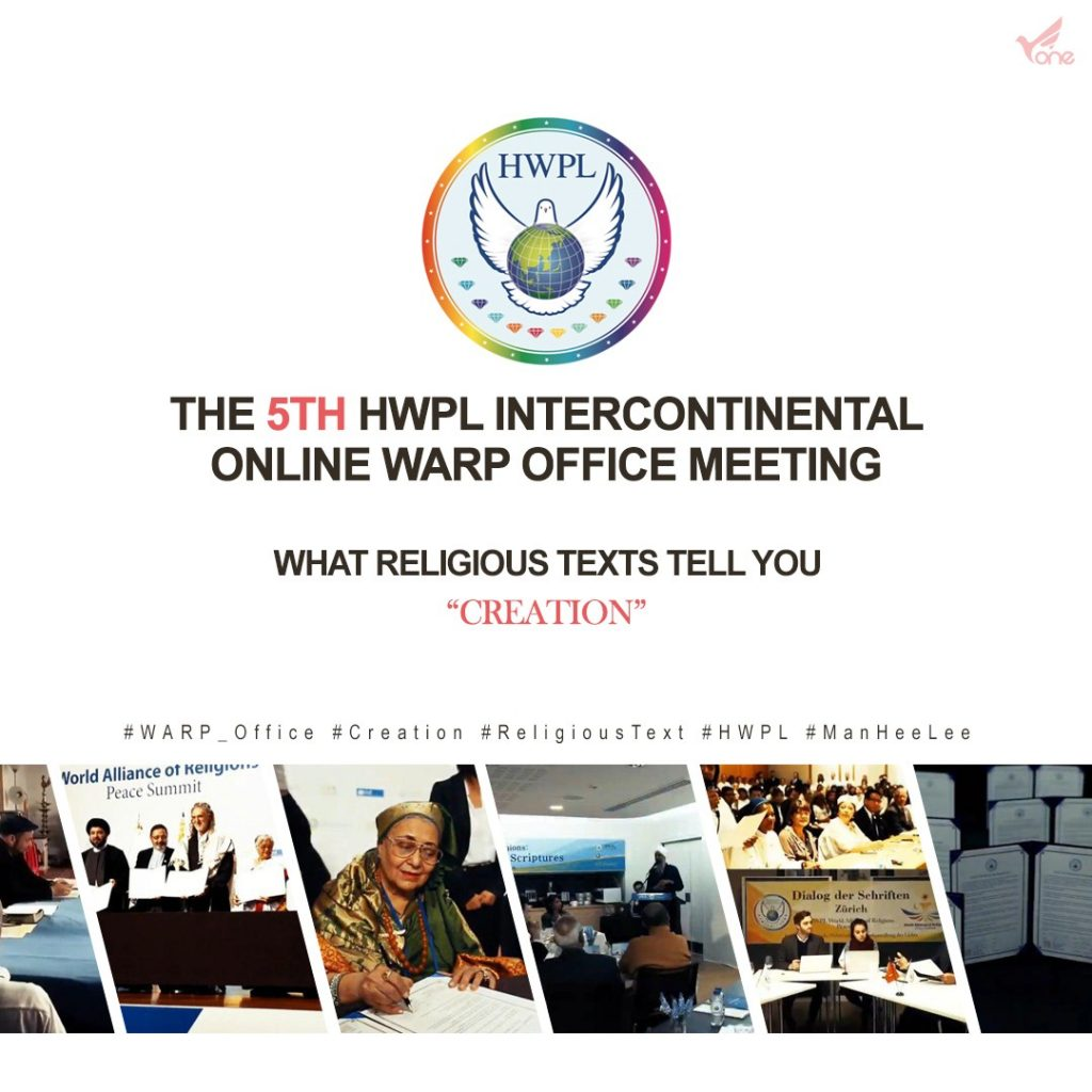 "A STEP TOWARDS PEACE The 5th HWPL Intercontinental Online WARP Office Meeting ""Creation"" #2 What is HWPL WARP_Office Trustworthy_Scripture ReligiousText Manheelee HWPL Intercontinental WARP Office Meeting HWPL Creation"