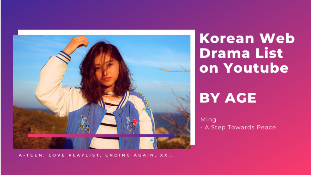 A STEP TOWARDS PEACE Korean Web Drama List on Youtube l by Age XX The Best Ending Playlist Global Love Playlist Korean Web Drama List on Youtube Korean Web Drama Flower Ever After Ending again Campus Couple by Age A-TEEN
